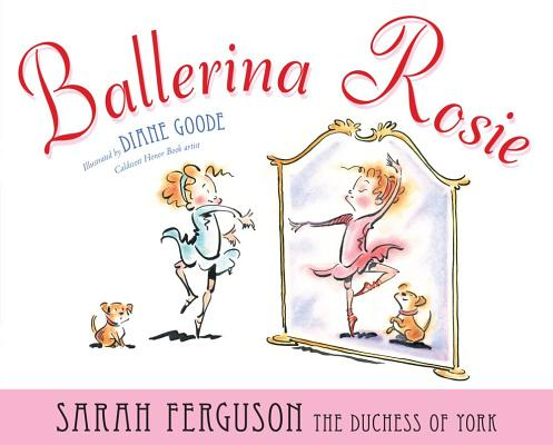 Ballerina Rosie By York, Sarah Mountbatten-Windsor, Duchess of/ Goode, Diane (ILT)